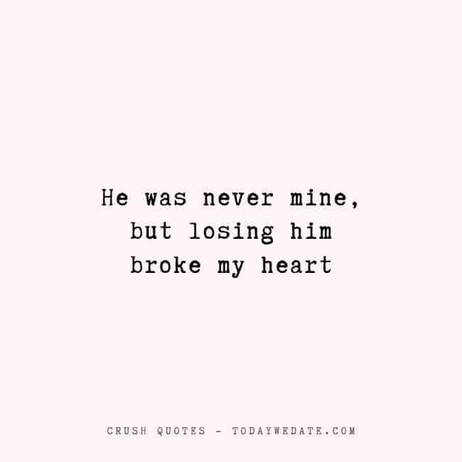 He was never mine, but losing him broke my heart -Sad crush quotes that bring tears  - TodayWeDate.com
