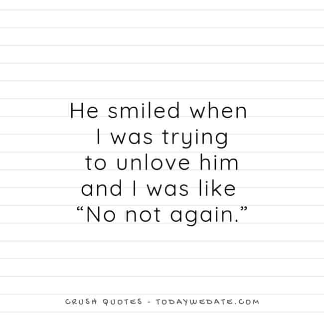 "He smiled when I was trying to unlove him and I was like ""No not again."" - Cute and sweet love quotes for him - TodayWeDate.com"
