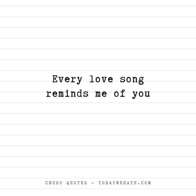 Every love song reminds me of you - Cute and sweet love quotes for him - TodayWeDate.com