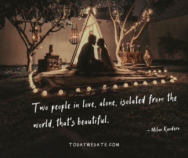 Two people in love, alone, isolated from the world, that's beautiful.- Milan Kundera- Bittersweet love quotes that describe the thousand feelings of being in love- TodayWeDate.com