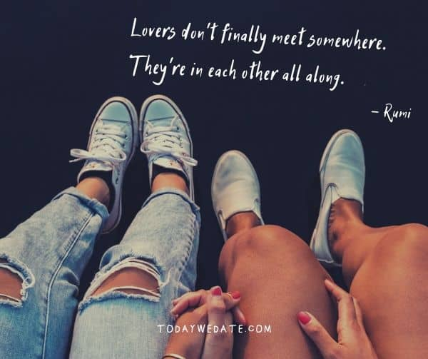 Lovers don't finally meet somewhere. They're in each other all along. - Rumi- Deep love quotes and sayings with images - TodayWeDate.com