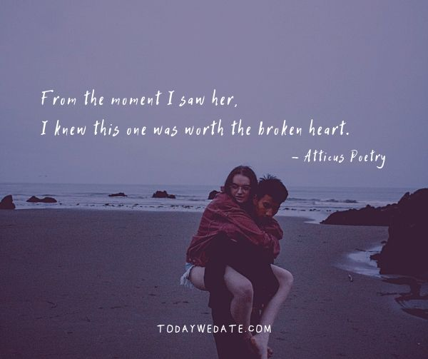 From the moment I saw her, I knew this one was worth the broken heart. - Atticus Poetry- Deep love quotes and sayings with images - TodayWeDate.com