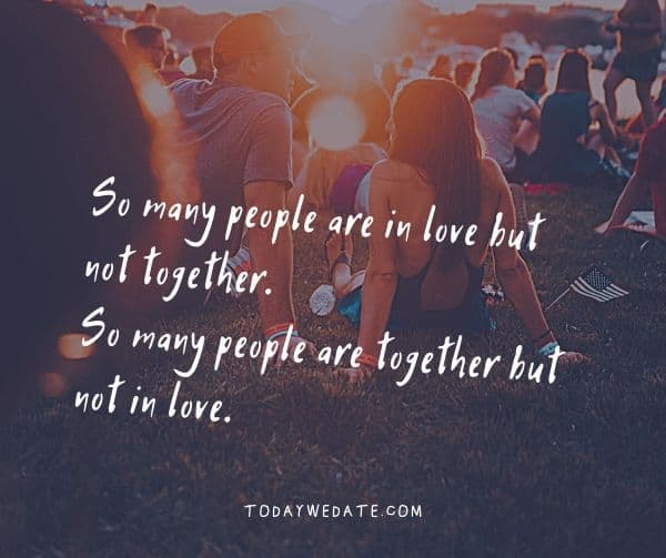 So many people are in love but not together. So many people are together but not in love.- Bittersweet love quotes that describe the thousand feelings of being in love- TodayWeDate.com