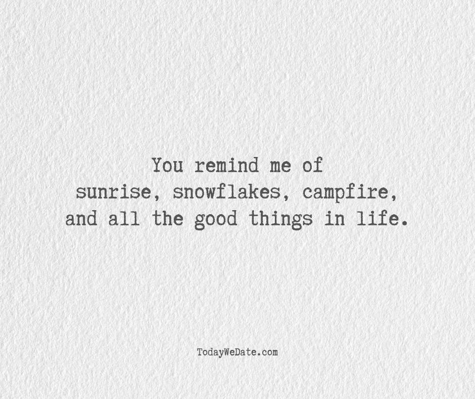 """You remind me of sunrise, snowflakes, campfire, and all the good things in life.- Cute """"I love you"""" quotes for him - TodayWeDate.com"""