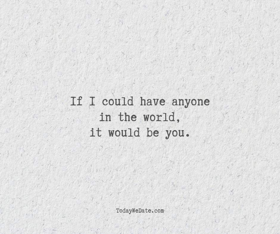 If I could have anyone in the world, it would be you. - Deep love quotes that he won't forget - OurMindfulLife.com