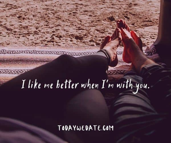 I like me better when I'm with you.- bittersweet love quotes for the one on your mind - TodayWeDate.com