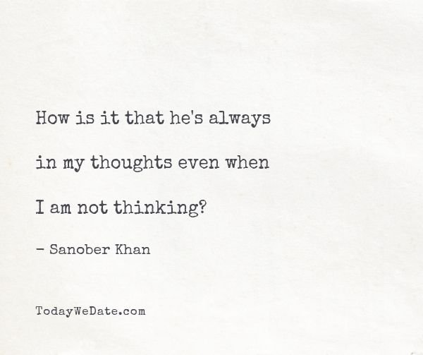 How is it that he's always in my thoughts even when I am not thinking? - Sanober Khan- Heart-wrenching quotes about thinking of someone that's not around anymore