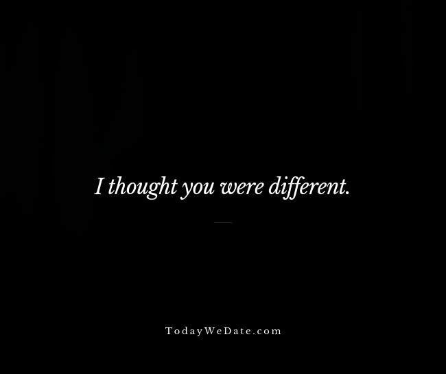 I thought you were different- Sad breakup quotes straight from a broken heart - TodayWeDate.com