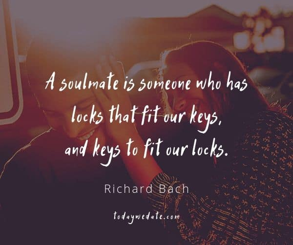A soulmate is someone who has locks that fit our keys, and keys to fit our locks. - Richard Bach - soulmate quotes to honor the bond between you and your Significant Other - TodayWeDate.com