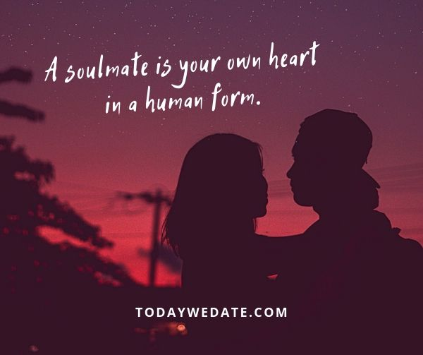 A soulmate is your own heart in a human form. - sweet love quotes that describe what it's like to have a soulmate - TodayWeDate.com