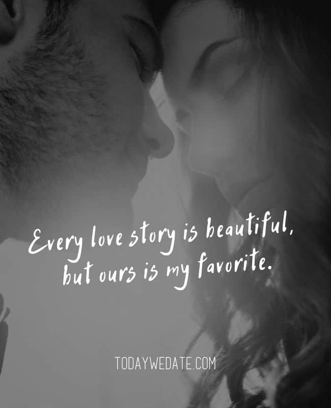 Every love story is beautiful, but ours is my favorite.// Romantic Valentine's Day quotes that are perfect Instagram captions - TodayWeDate.com