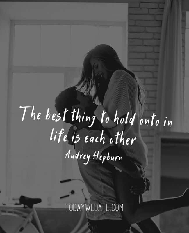 The best thing to hold onto in life is each other - Audrey Hepburn // Romantic Valentine's Day quotes that are perfect Instagram captions - TodayWeDate.com