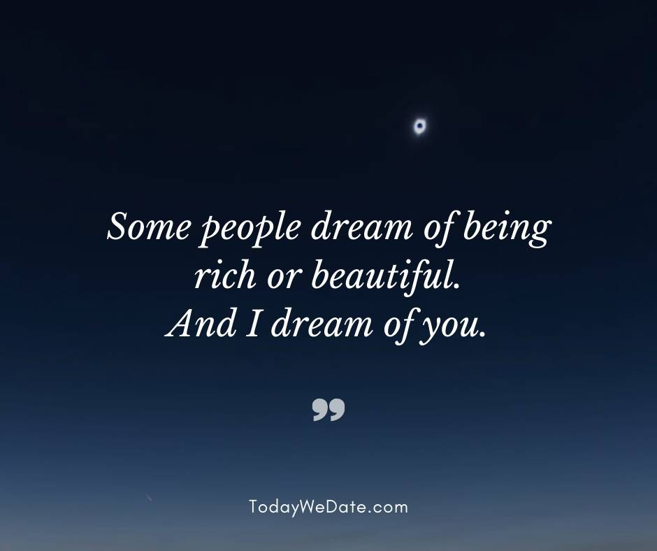 Some people dream of being rich or beautiful. And I dream of you- Good night quotes for him - TodayWeDate.com