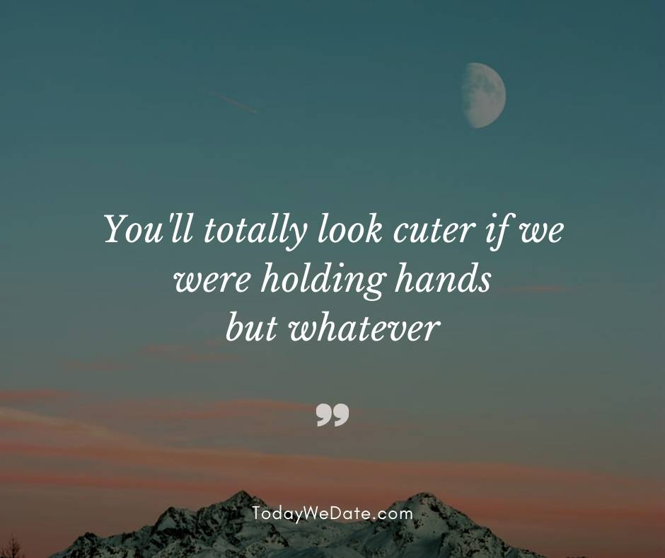 You'll totally look cuter if we were holding hands but whatever- Good night quotes for him - TodayWeDate.com