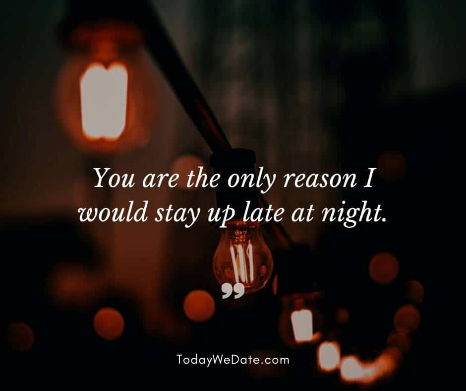 You are the only reason I would stay up late at night - Good night quotes for him - TodayWeDate.com