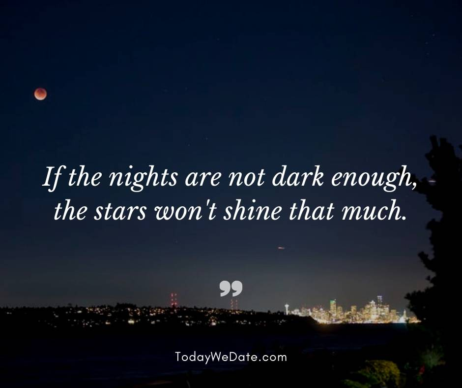 If the nights are not dark enough, the stars won't shine that much - Good night quotes for him - TodayWeDate.com