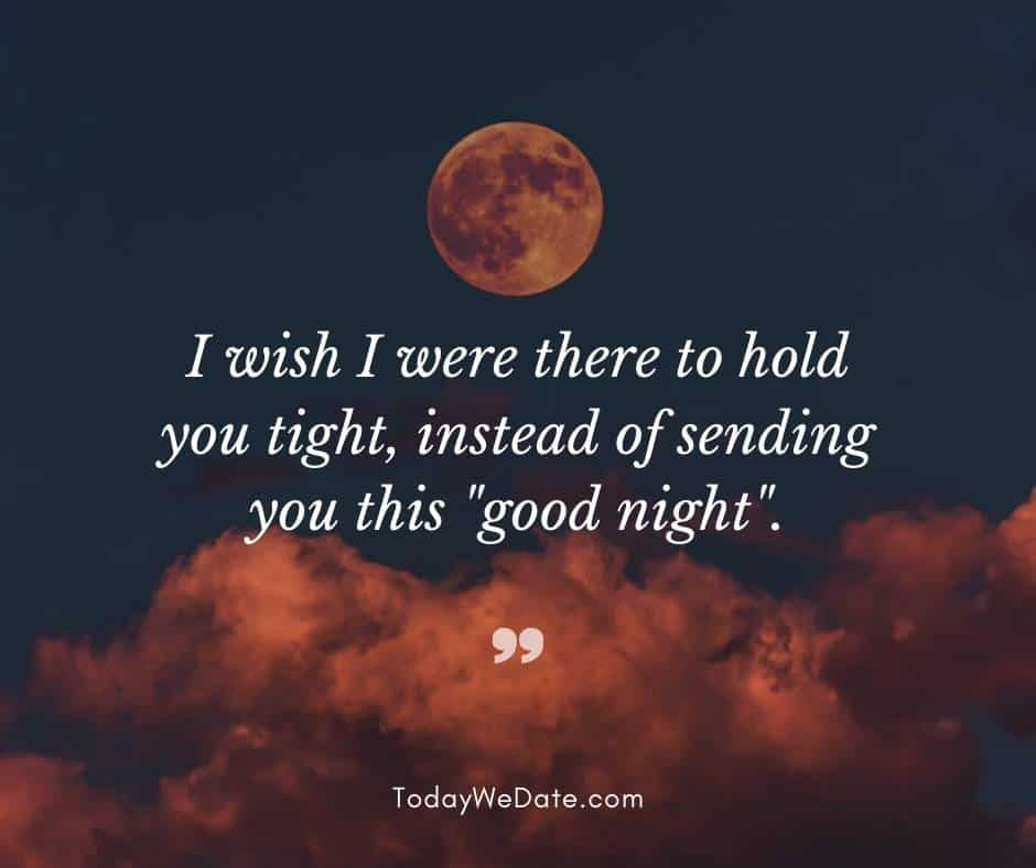 """I wish I were there to hold you tight, instead of sending you this """"good night""""- Good night quotes for him - TodayWeDate.com"""